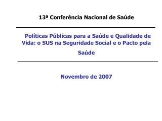 13  Confer ncia Nacional de Sa de     Pol ticas P blicas para a Sa de e Qualidade de Vida: o SUS na Seguridade Social e