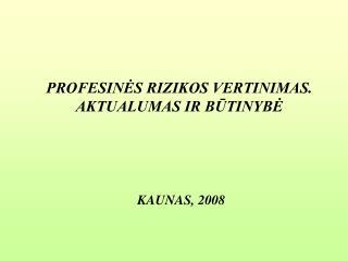 PROFESINES RIZIKOS VERTINIMAS. AKTUALUMAS IR BUTINYBE