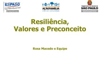 Resili ncia, Valores e Preconceito   Rosa Macedo e Equipe