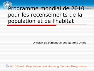 Programme mondial de 2010 pour les recensements de la population et de l habitat