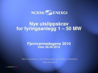 Nye utslippskrav  for fyringsanlegg 1   50 MW     Fjernvarmedagene 2010 Oslo 28.09.2010