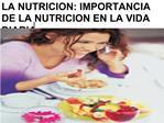 LA NUTRICION: IMPORTANCIA DE LA NUTRICION EN LA VIDA DIARIA.