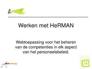 Werken met HeRMAN