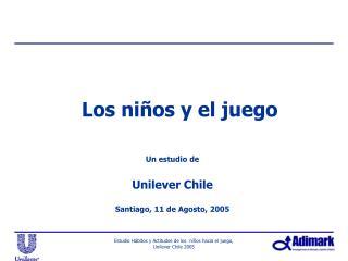Un estudio de   Unilever Chile  Santiago, 11 de Agosto, 2005