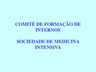 COMIT  DE FORMA  O DE INTERNOS   SOCIEDADE DE MEDICINA INTENSIVA