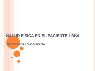 SALUD F SICA EN EL PACIENTE TMG
