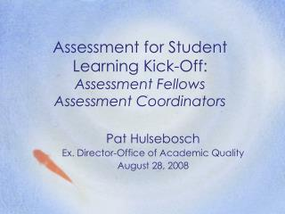 Assessment for Student Learning Kick-Off: Assessment Fellows Assessment Coordinators