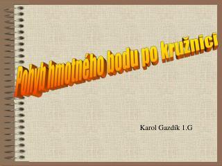Karol Gazd k 1.G