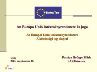 Az Eur pa Uni  int zm nyrendszere  s joga  Az Eur pai Uni  int zm nyrendszere A k z ss gi jog alapjai
