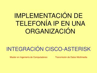IMPLEMENTACI N DE TELEFON A IP EN UNA ORGANIZACI N  INTEGRACI N CISCO-ASTERISK  Master en Ingenier a de Computadores