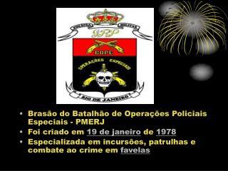 Bras o do Batalh o de Opera  es Policiais Especiais - PMERJ  Foi criado em 19 de janeiro de 1978 Especializada em incurs
