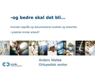 -og bedre skal det bli   Hvordan oppn s og dokumenteres kvalitet og sikkerhet i praktisk klinisk arbeid