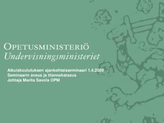 Aikuiskoulutuksen ajankohtaisseminaari 1.4.2009 Seminaarin avaus ja tilannekatsaus Johtaja Marita Savola OPM