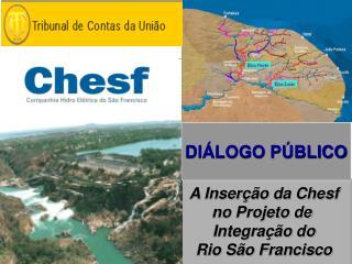 A Inser  o da Chesf no Projeto de  Integra  o do  Rio S o Francisco