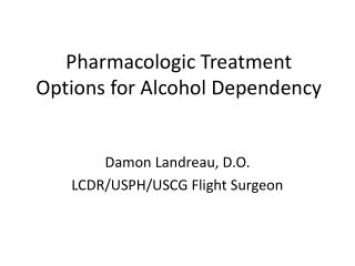 Pharmacologic Treatment Options for Alcohol Dependency