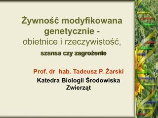 Zywnosc modyfikowana genetycznie - obietnice i rzeczywistosc,  szansa czy zagrozenie