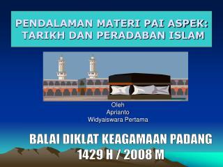 PENDALAMAN MATERI PAI ASPEK:   TARIKH DAN PERADABAN ISLAM