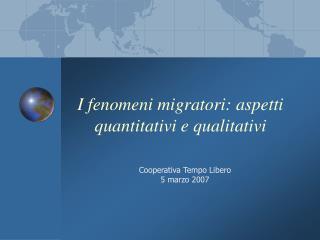 I fenomeni migratori: aspetti quantitativi e qualitativi
