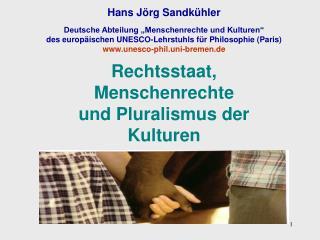 Hans J rg Sandk hler  Deutsche Abteilung  Menschenrechte und Kulturen  des europ ischen UNESCO-Lehrstuhls f r Philosophi