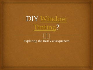 DIY Window Tinting? - Exploring the Real Consequences