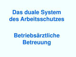 Das duale System  des Arbeitsschutzes   Betriebs rztliche Betreuung