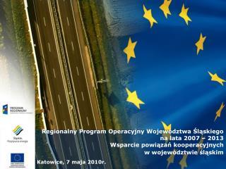 Regionalny Program Operacyjny Wojew dztwa Slaskiego   na lata 2007   2013 Wsparcie powiazan kooperacyjnych  w wojew dztw
