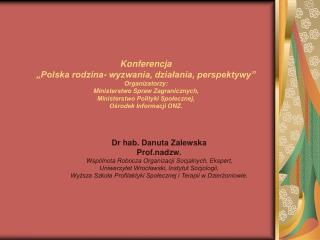 Konferencja   Polska rodzina- wyzwania, dzialania, perspektywy  Organizatorzy: Ministerstwo Spraw Zagranicznych, Ministe