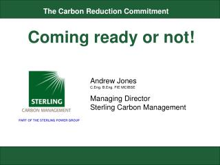 Andrew Jones C.Eng. B.Eng. FIE MCIBSE  Managing Director Sterling Carbon Management