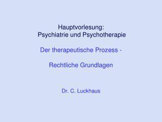 Hauptvorlesung:  Psychiatrie und Psychotherapie  Der therapeutische Prozess -  Rechtliche Grundlagen