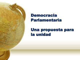 Democracia Parlamentaria  Una propuesta para la unidad