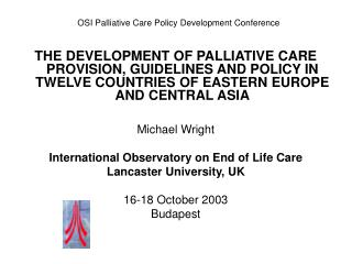THE DEVELOPMENT OF PALLIATIVE CARE PROVISION, GUIDELINES AND POLICY IN TWELVE COUNTRIES OF EASTERN EUROPE AND CENTRAL AS