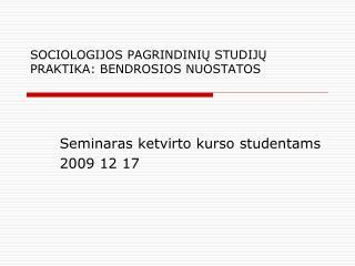 SOCIOLOGIJOS PAGRINDINIU STUDIJU PRAKTIKA: BENDROSIOS NUOSTATOS