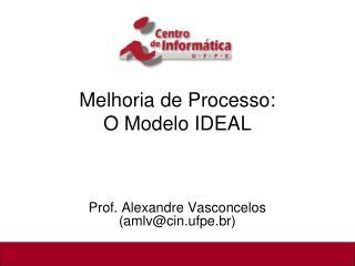 Melhoria de Processo:  O Modelo IDEAL