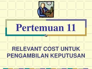 RELEVANT COST UNTUK PENGAMBILAN KEPUTUSAN