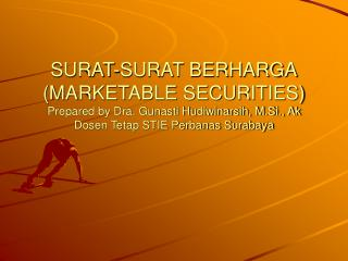 SURAT-SURAT BERHARGA MARKETABLE SECURITIES Prepared by Dra. Gunasti Hudiwinarsih, M.Si., Ak Dosen Tetap STIE Perbanas Su