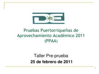 Pruebas Puertorrique as de Aprovechamiento Acad mico 2011 PPAA