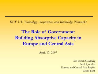 KEF VI: Technology Acquisition and Knowledge Networks   The Role of Government:  Building Absorptive Capacity in Europe
