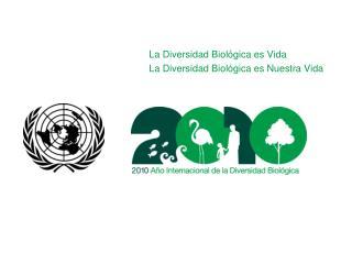 La Diversidad Biol gica es Vida  La Diversidad Biol gica es Nuestra Vida