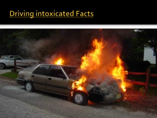 Driving intoxicated Facts