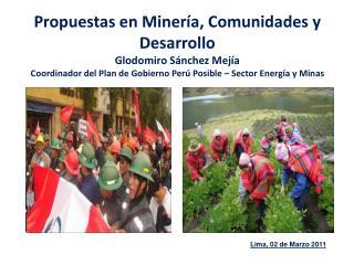 Propuestas en Miner a, Comunidades y Desarrollo Glodomiro S nchez Mej a Coordinador del Plan de Gobierno Per  Posible