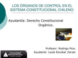 LOS  RGANOS DE CONTROL EN EL SISTEMA CONSTITUCIONAL CHILENO.