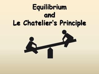 Equilibrium  and  Le Chatelier s Principle