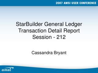 StarBuilder General Ledger Transaction Detail Report Session - 212