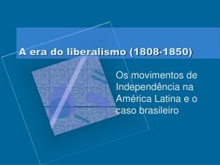 A era do liberalismo 1808-1850