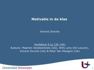 Motivatie in de klas   Vincent Donche     Hoofdstuk 8 p.135-149 Auteurs: Maarten Vansteenkiste UG, Willy Lens KU Leuven,