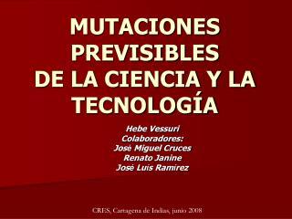 MUTACIONES PREVISIBLES  DE LA CIENCIA Y LA TECNOLOG A