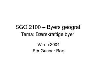 SGO 2100   Byers geografi Tema: B rekraftige byer