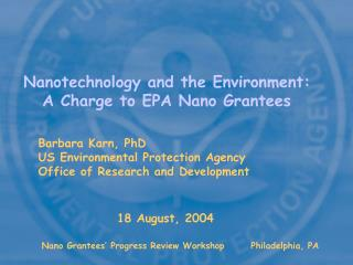 Nanotechnology and the Environment:A Charge to EPA Nano Grantees