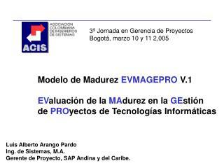 Modelo de Madurez EVMAGEPRO V.1  EValuaci n de la MAdurez en la GEsti n de PROyectos de Tecnolog as Inform ticas