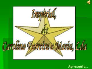 Imperial,  de Carolino Ferreira e Maria, Lda